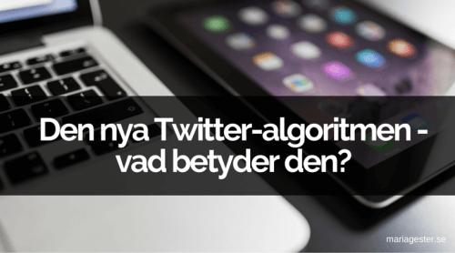 Den nya Twitter-algoritmen - vad betyder den?