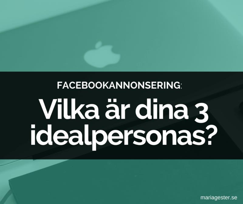 Facebookannonsering: Vilka är dina 3 idealpersonas?