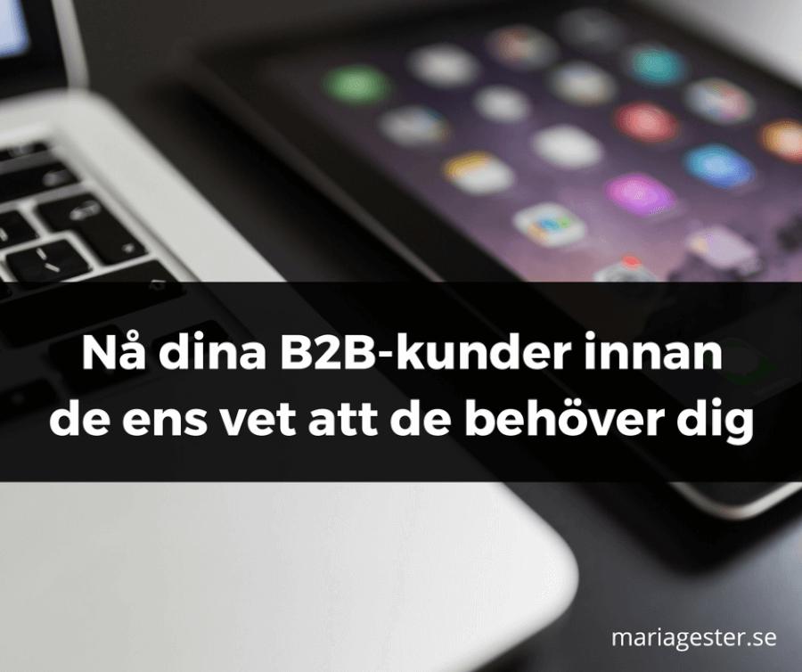 Nå dina B2B-kunder innan de ens vet att de behöver dig