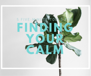 5 Tools for Finding Your Calm