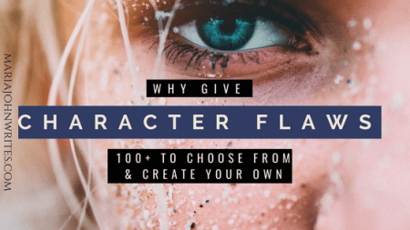 Why Give Your Fiction Character Flaws and Create Your Own Characters Flaw and How To Choose a Character Flaw