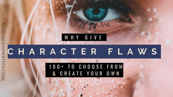 Why Give Fiction Character Flaws? 100+ to Choose From