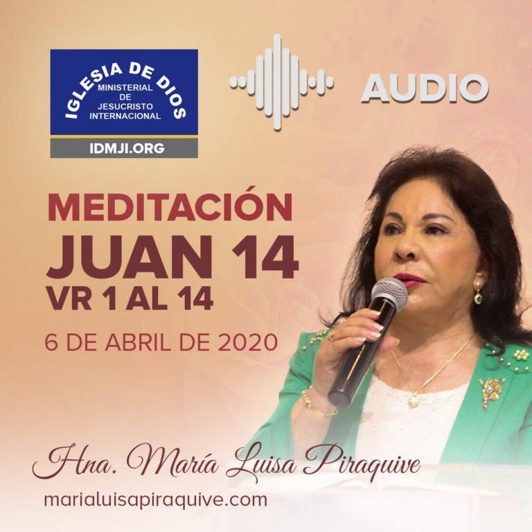 Meditación – Juan 14 vr. 1 al 14 – Hna. María Luisa Piraquive – 6 abril 2020, Iglesia de Dios Ministerial de Jesucristo Internacional.