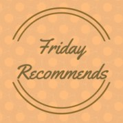 Friday Recommends