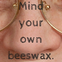 Mindyourownbeeswax.