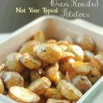 NOT YOUR TYPICAL ROASTED POTATOES