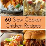 60 Slow Cooker Chicken Recipes