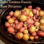 Slow Cooker Garlic Roasted Baby Potatoes