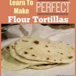 Learn How to Make Perfect Flour Tortillas