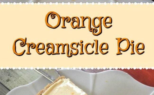 Orange Creamsicle Pie Maria S Mixing Bowl