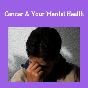 Cancer & Mental Health