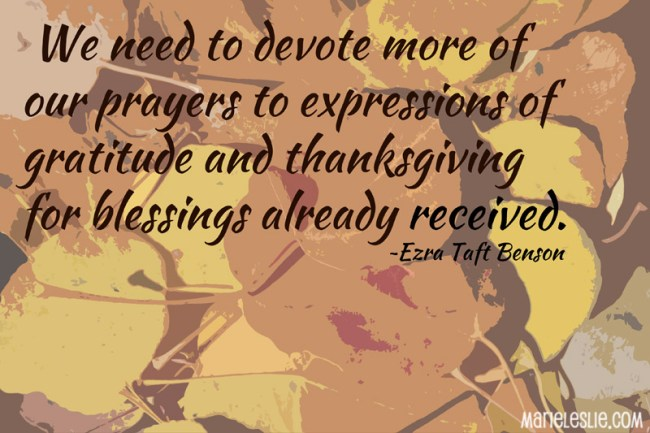 we need to devote more of our prayers to expressions of gratitude and thanksgiving for blessings already received.