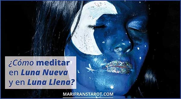 ¿Cómo meditar en La Luna en Luna Nueva y en Luna Llena? en marifranstarot.com