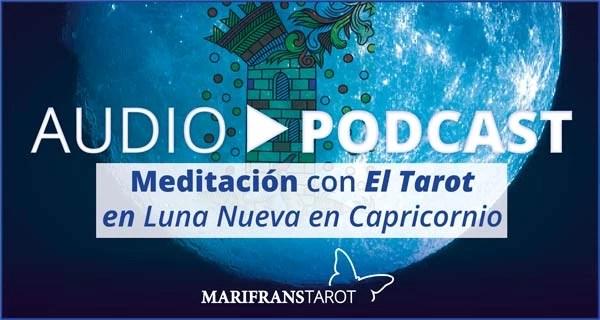 Podcast audio meditación Tarot evolutivo en Luna Nueva en Capricornio en marifranstarot