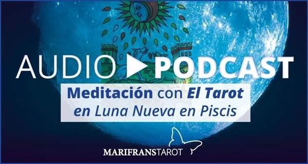 Podcast audio meditación Tarot evolutivo en Luna Nueva en Piscis