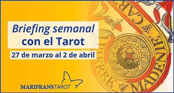 27 de marzo al 2 de abril 2017 Briefing semanal con el Tarot en marifranstarot.com