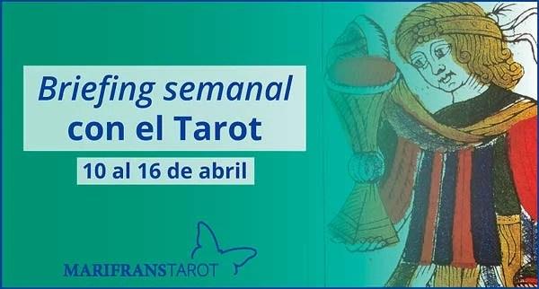 10 al 16 de abril 2017 Briefing semanal con el Tarot en marifranstarot.com