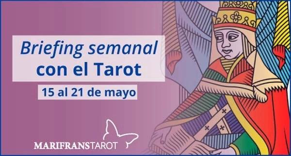 15 al 21 de mayo 2017 Briefing semanal con el Tarot en marifranstarot.com