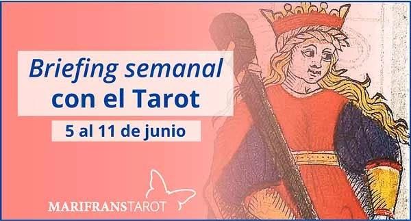 5 al 11 de junio de 2017 Briefing semanal con el Tarot en marifranstarot.com