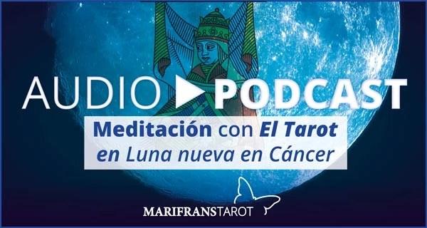 Audio Meditación podcast con Tarot evolutivo en Luna Nueva en Cáncer en marifranstarot.com