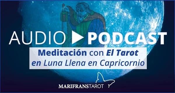 Audio Meditación podcast con Tarot evolutivo en Luna Llena en Capricornio en marifranstarot.com