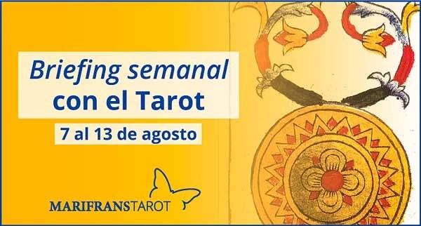 7 al 13 de agosto de 2017 Briefing semanal con el Tarot en marifranstarot.com