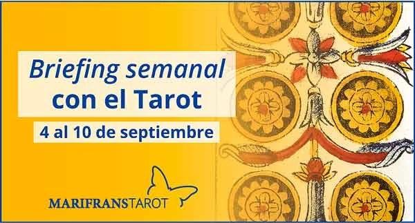 4 al 10 de septiembre de 2017 Briefing semanal con el Tarot en marifranstarot.com
