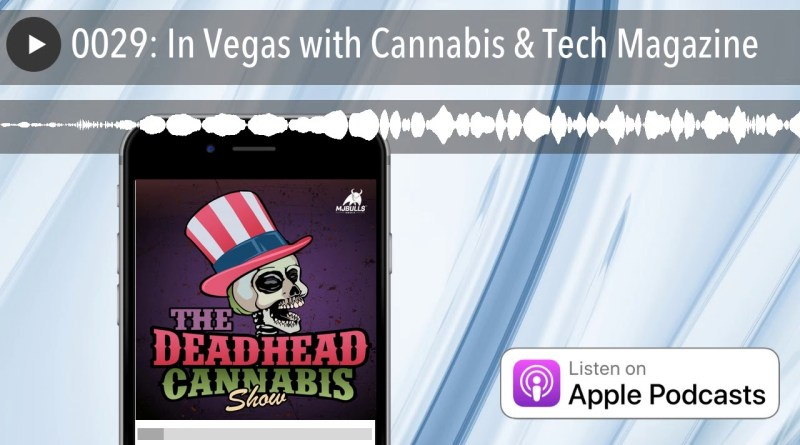 0029: In Vegas with Cannabis & Tech Magazine
