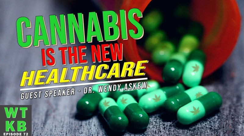 CANNABIS IS THE NEW HEALTHCARE – Guest Speaker Dr. Wendy Askew – Weed To Know Basis Episode 72