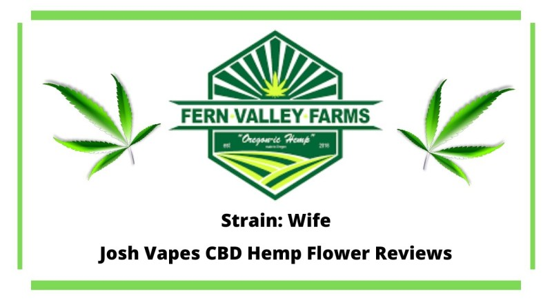 Fern Valley Farms – Wife – CBD Hemp FLower Review