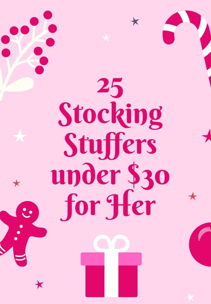 25 Stocking Stuffers under $30 for Her
