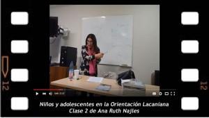 """Ana Ruth Najles """"Niños y Adolescentes en la orientación Lacaniana"""" Clase 2"""
