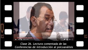 Clase 26. Lectura comentada de las Conferencias de introducción al psicoanálisis. Mario Elkin Ramírez