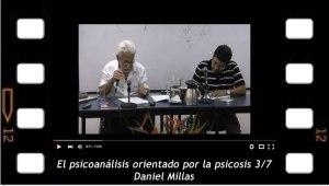El psicoanálisis orientado por la psicosis 3-7 Daniel Millas