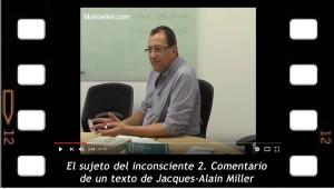 El sujeto del inconsciente 2. Comentario de un texto de Jacques-Alain Miller.