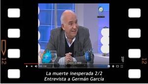 La muerte inesperada 2. Entrevista a Germán García