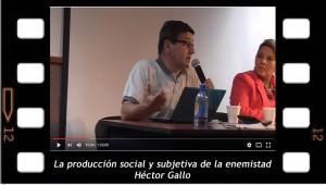 La producción social y subjetiva de la enemistad. Héctor Gallo