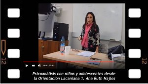 Psicoanalisis con niños y adolescentes desde la orientación Lacaniana 1. Ana Ruth Najles en la Universidad Central de Chile