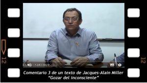 "Comentario 3 de un texto de Jacques-Alain Miller ""Gozar del inconsciente""."