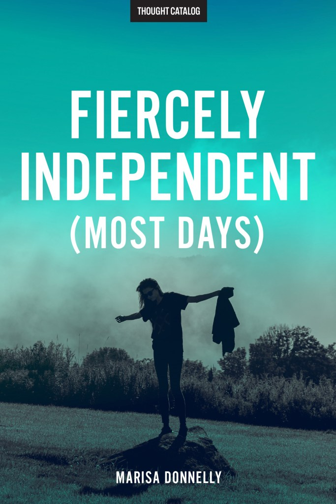 Fiercely Independent (Most Days)