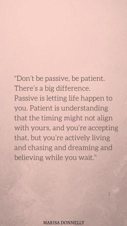don't be passive, be patient