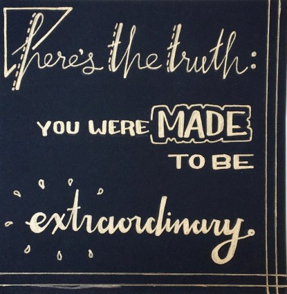 Here's The Truth, You Were Made For Extraordinary (2-Color)