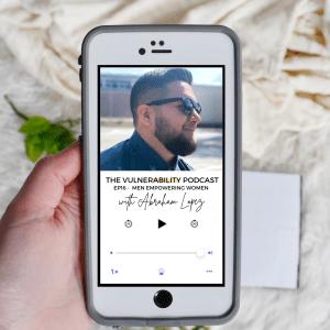 Episode 16 – Empowering Men To Empower Women (ft. Abe Lopez)
