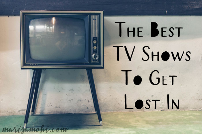 a list of the best tv shows to get lost in