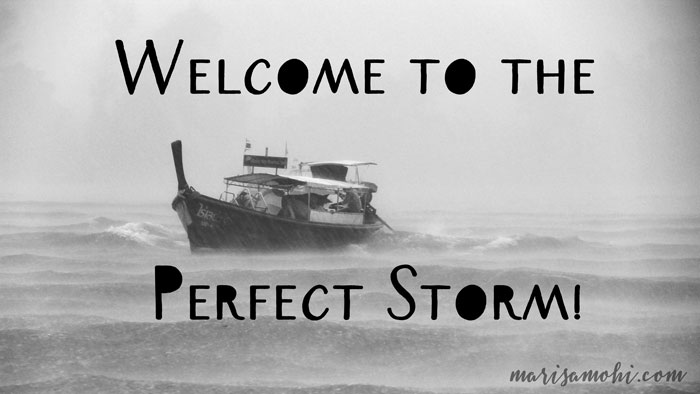 Welcome to the perfect storm!