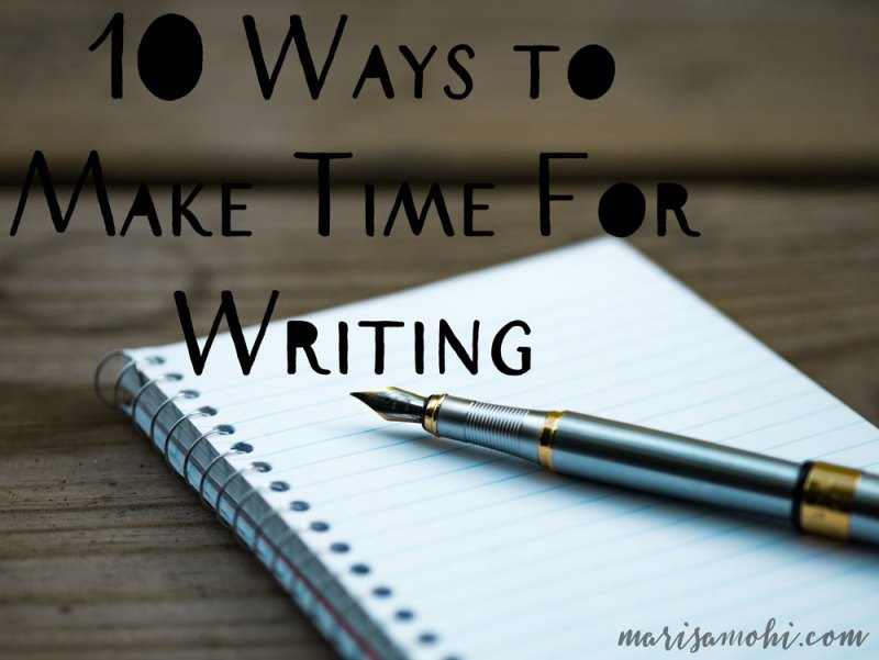 "pen on a notebook with the text ""10 ways to make time for writing"""