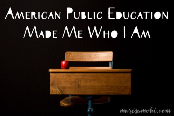 American public education made me who I am.
