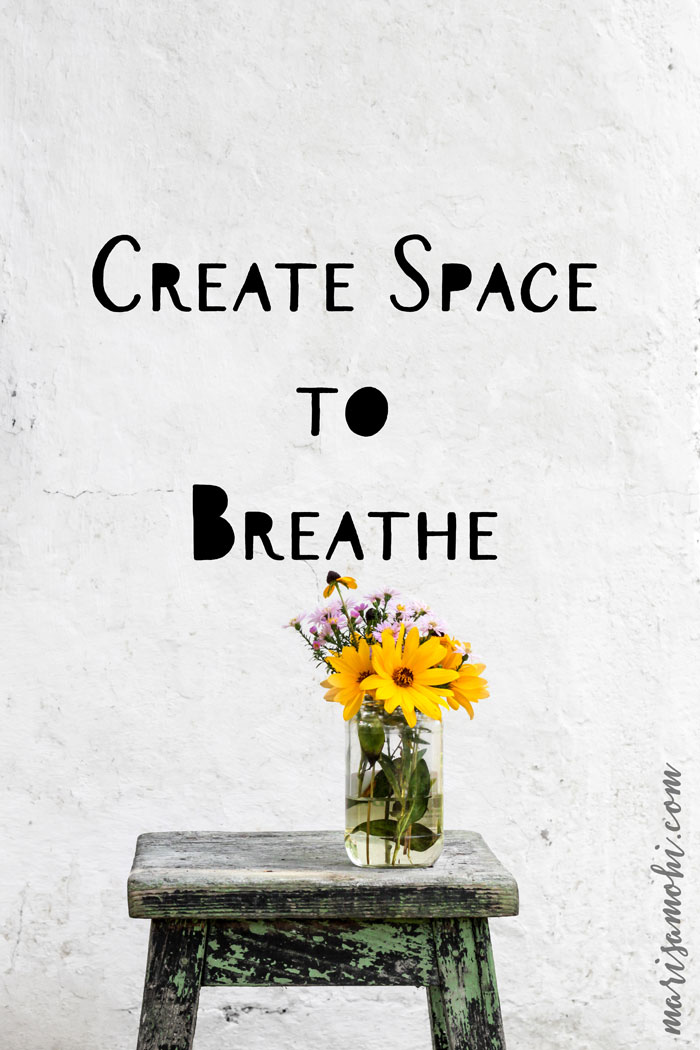 Create Space to Breathe: 4 Tips