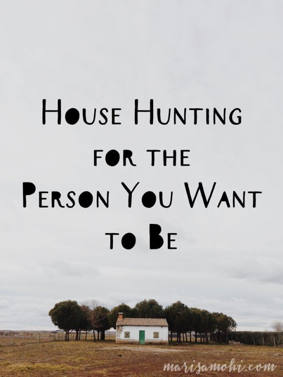 House hunting for the person you want to be