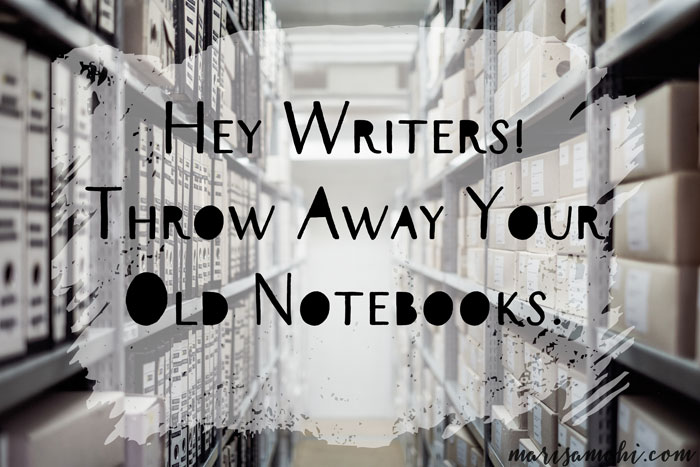 Hey Writers! Throw Away Your Old Notebooks.
